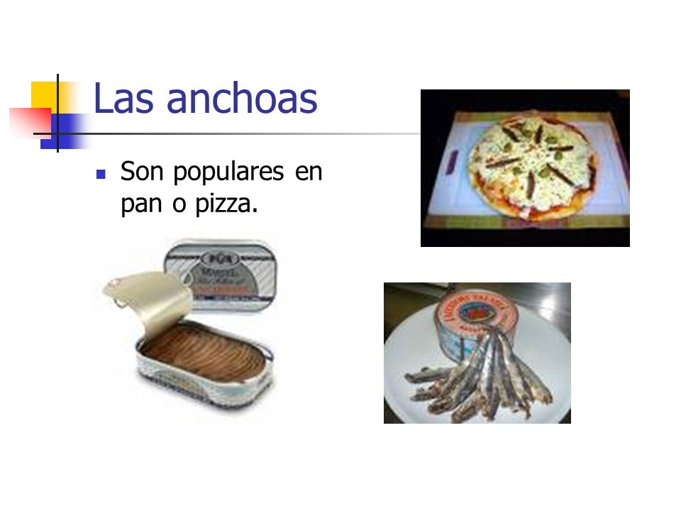 Las anchoas Son populares en pan o pizza.
