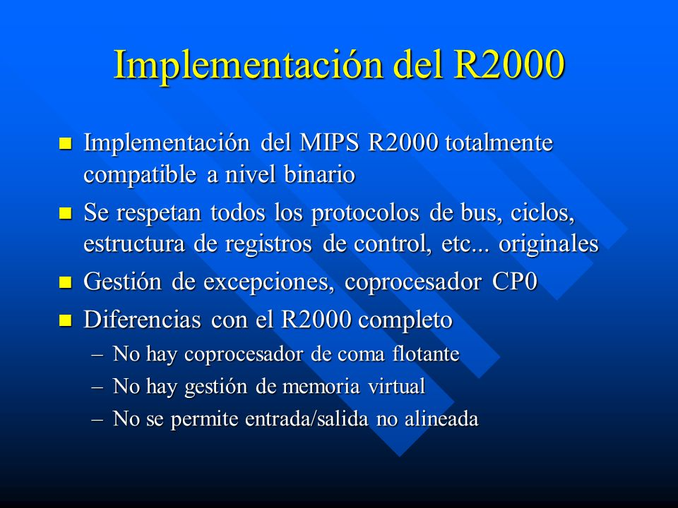 Implementación del R2000 Implementación del MIPS R2000 totalmente compatible a nivel binario.