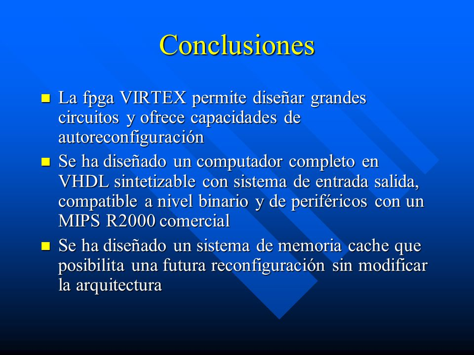 Conclusiones La fpga VIRTEX permite diseñar grandes circuitos y ofrece capacidades de autoreconfiguración.