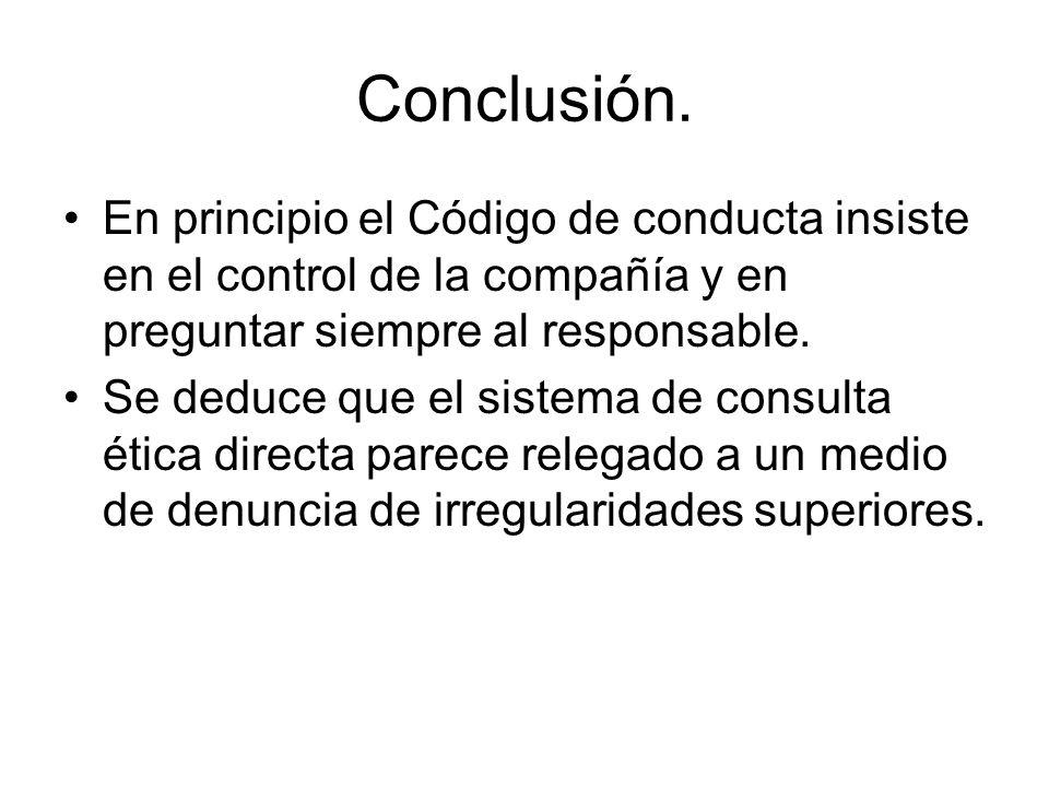 Conclusión. En principio el Código de conducta insiste en el control de la compañía y en preguntar siempre al responsable.