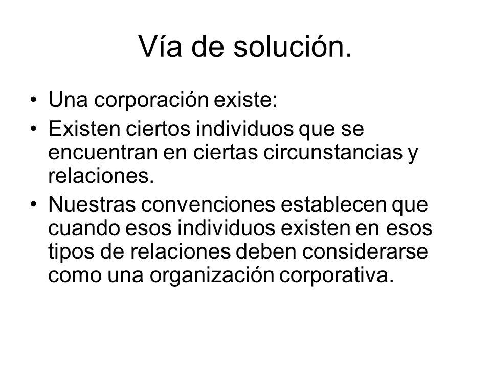 Vía de solución. Una corporación existe: