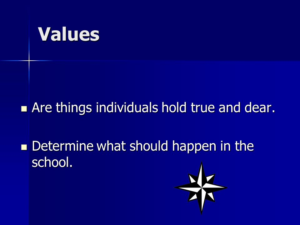 Values Are things individuals hold true and dear.