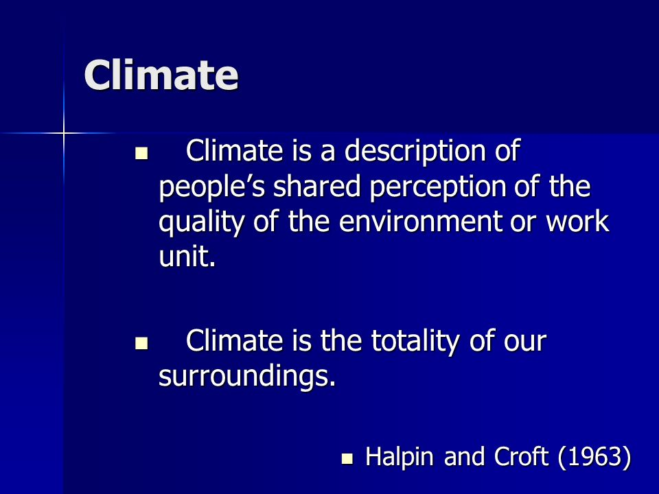 Climate Climate is a description of people's shared perception of the quality of the environment or work unit.
