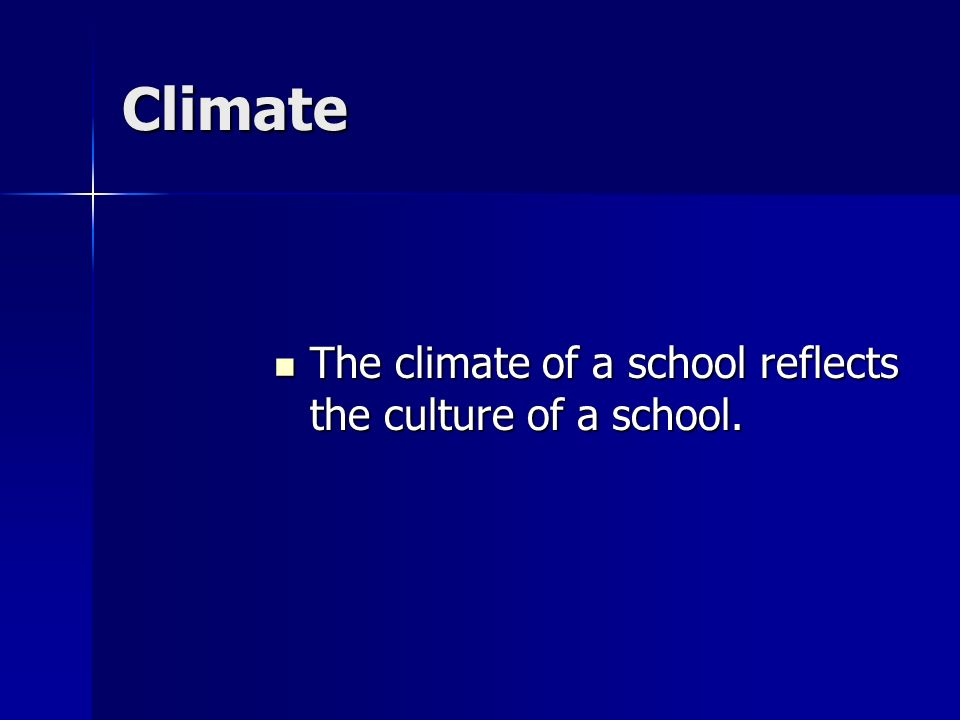Climate The climate of a school reflects the culture of a school.