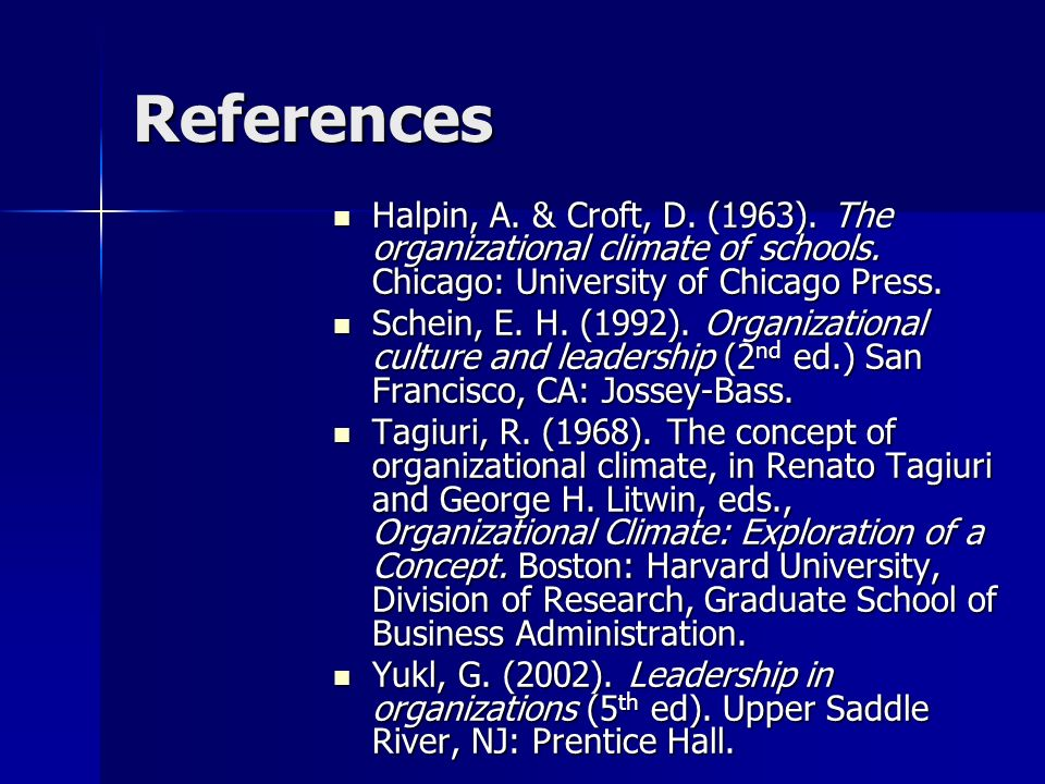 References Halpin, A. & Croft, D. (1963). The organizational climate of schools. Chicago: University of Chicago Press.