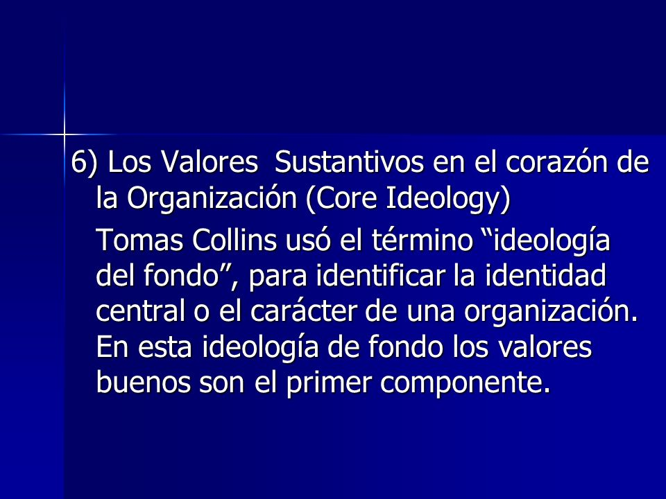 6) Los Valores Sustantivos en el corazón de la Organización (Core Ideology)