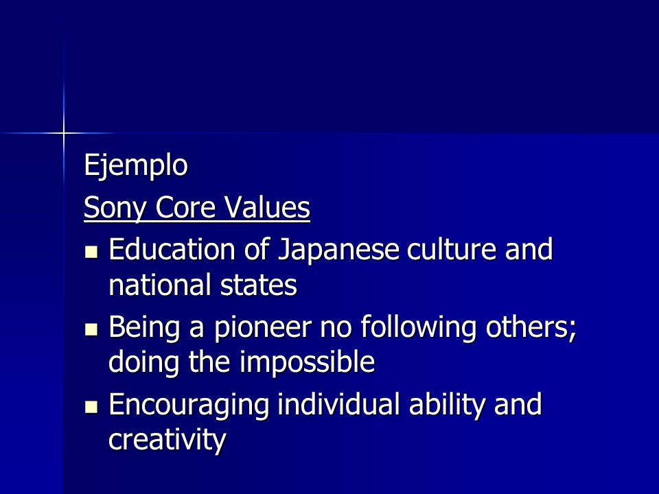 Ejemplo Sony Core Values. Education of Japanese culture and national states. Being a pioneer no following others; doing the impossible.