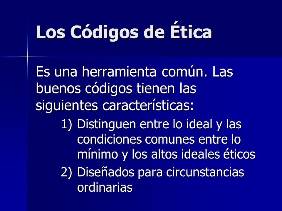 Los Códigos de Ética Es una herramienta común. Las buenos códigos tienen las siguientes características: