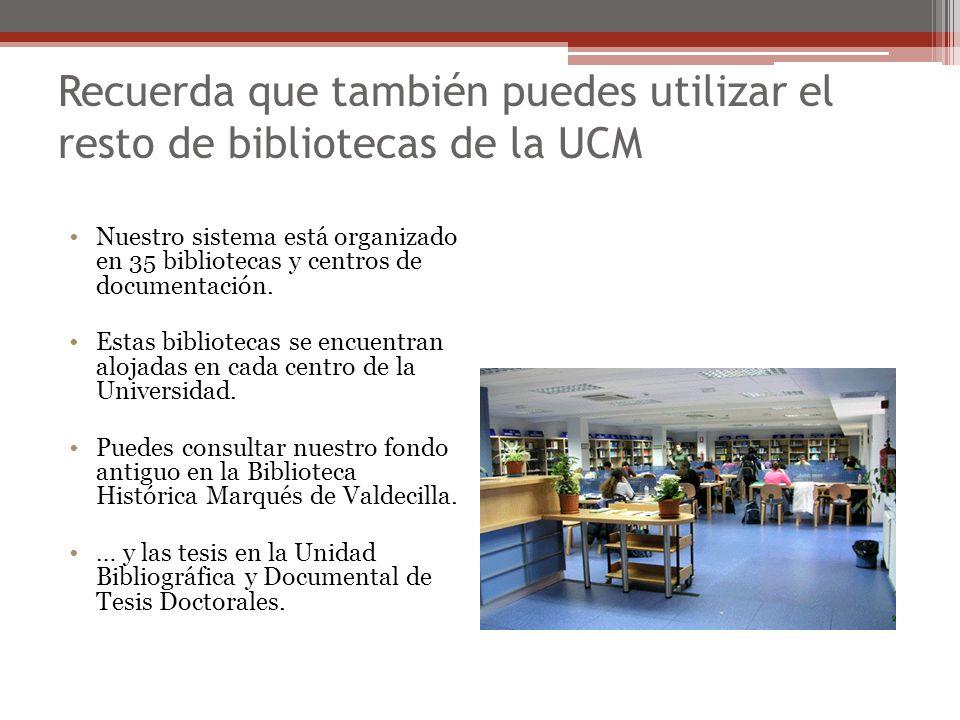 Recuerda que también puedes utilizar el resto de bibliotecas de la UCM