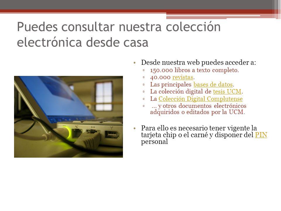 Puedes consultar nuestra colección electrónica desde casa