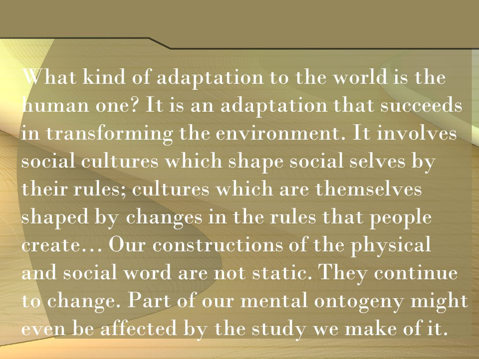 What kind of adaptation to the world is the human one