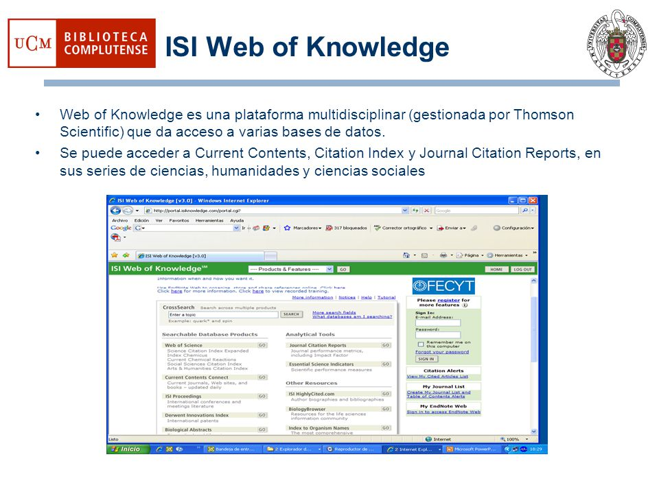 ISI Web of Knowledge Web of Knowledge es una plataforma multidisciplinar (gestionada por Thomson Scientific) que da acceso a varias bases de datos.
