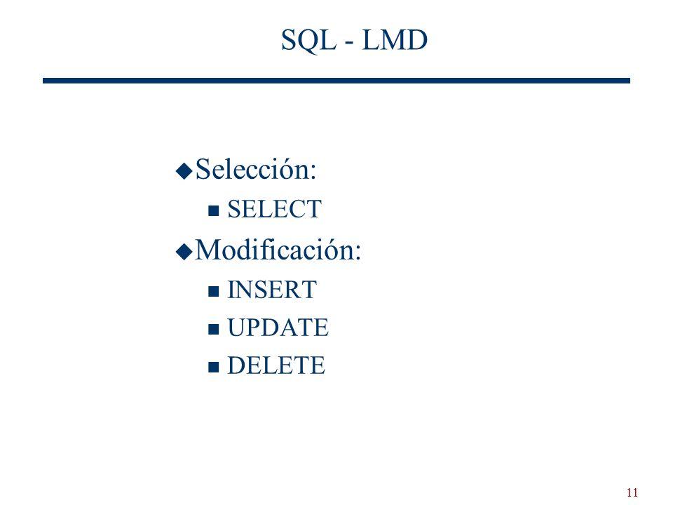 SQL - LMD Selección: SELECT Modificación: INSERT UPDATE DELETE 11