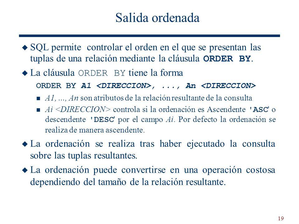 Salida ordenada SQL permite controlar el orden en el que se presentan las tuplas de una relación mediante la cláusula ORDER BY.