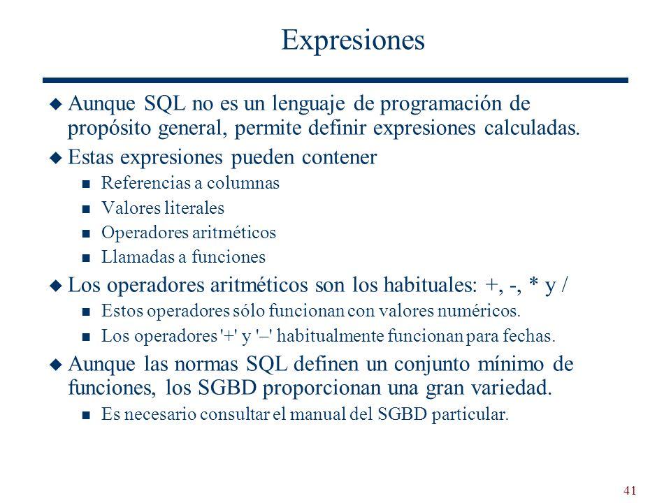 Expresiones Aunque SQL no es un lenguaje de programación de propósito general, permite definir expresiones calculadas.