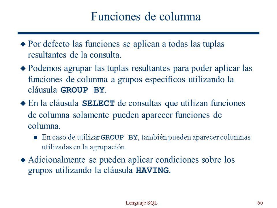 Funciones de columna Por defecto las funciones se aplican a todas las tuplas resultantes de la consulta.