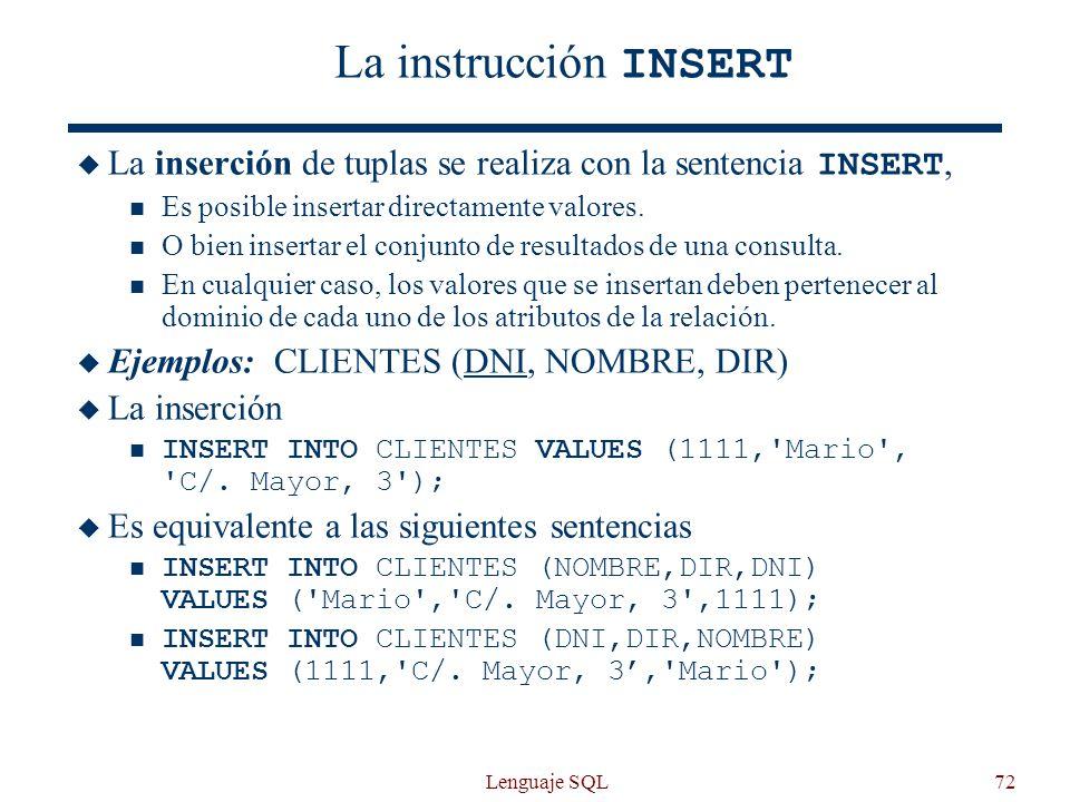 La instrucción INSERT La inserción de tuplas se realiza con la sentencia INSERT, Es posible insertar directamente valores.