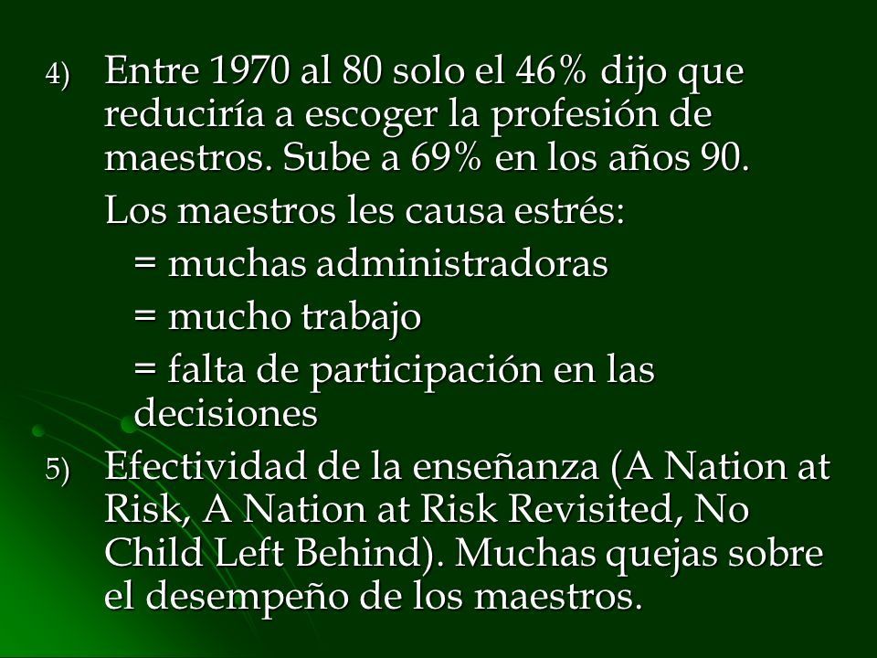 Entre 1970 al 80 solo el 46% dijo que reduciría a escoger la profesión de maestros. Sube a 69% en los años 90.