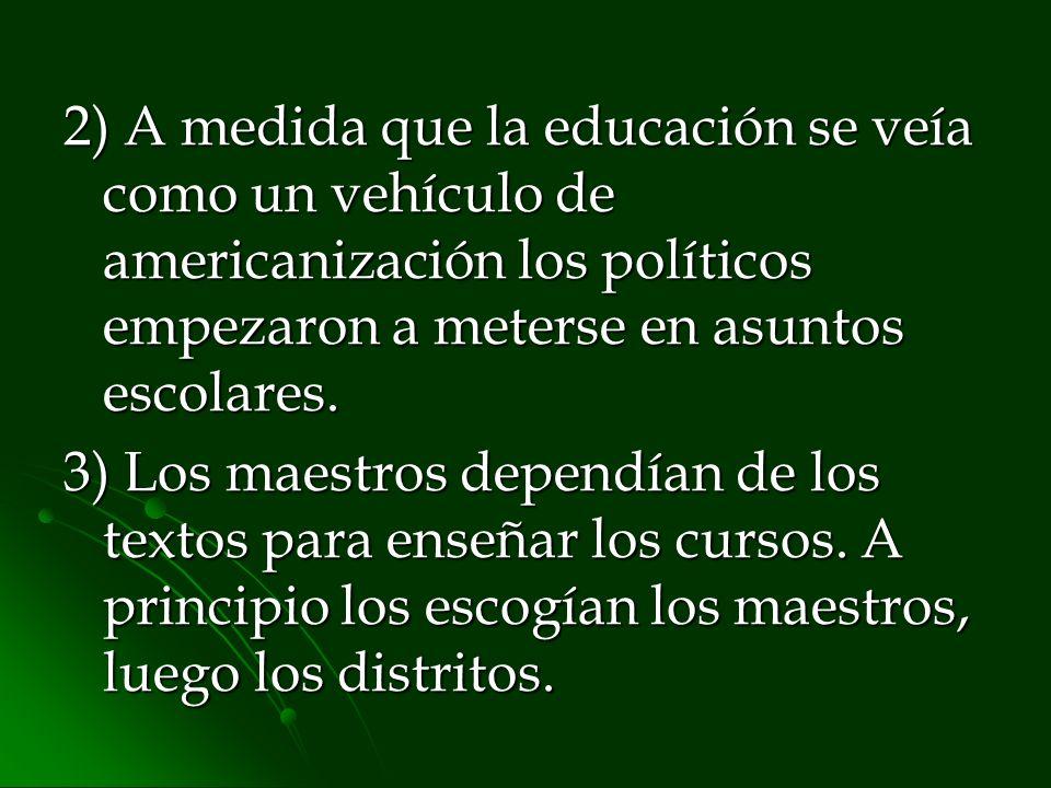 2) A medida que la educación se veía como un vehículo de americanización los políticos empezaron a meterse en asuntos escolares.