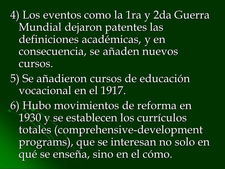 4) Los eventos como la 1ra y 2da Guerra Mundial dejaron patentes las definiciones académicas, y en consecuencia, se añaden nuevos cursos.