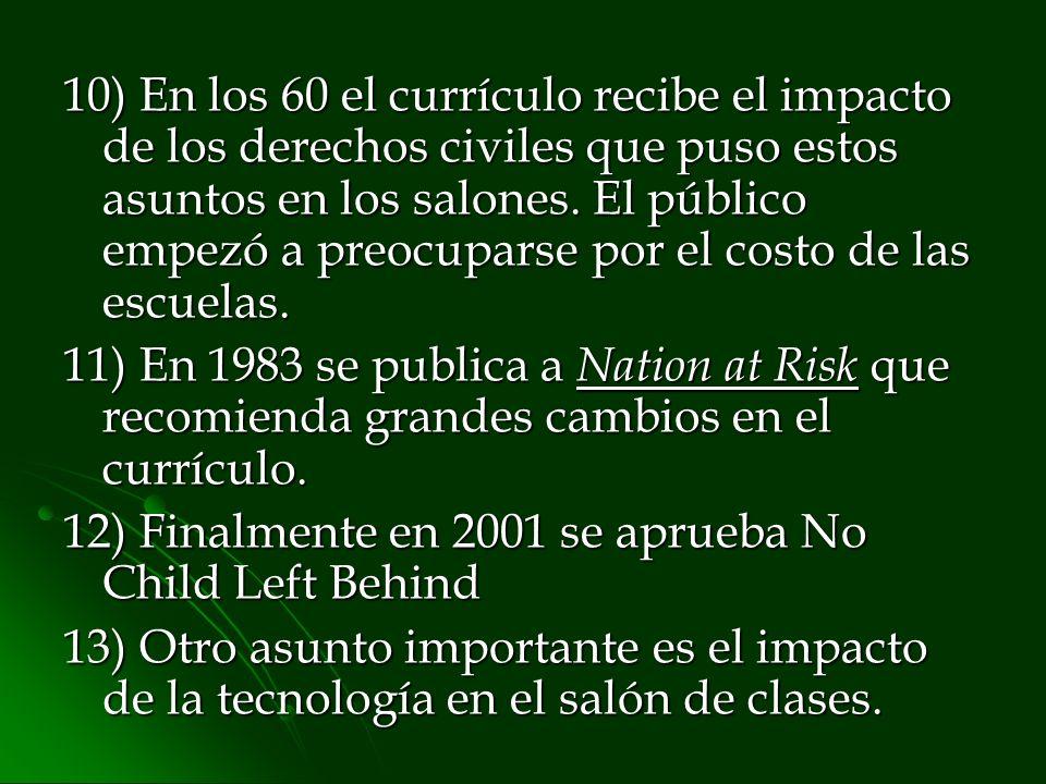 10) En los 60 el currículo recibe el impacto de los derechos civiles que puso estos asuntos en los salones. El público empezó a preocuparse por el costo de las escuelas.