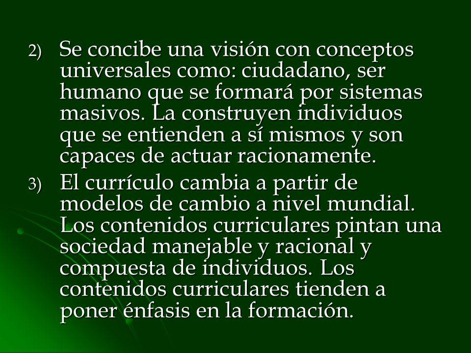 Se concibe una visión con conceptos universales como: ciudadano, ser humano que se formará por sistemas masivos. La construyen individuos que se entienden a sí mismos y son capaces de actuar racionamente.
