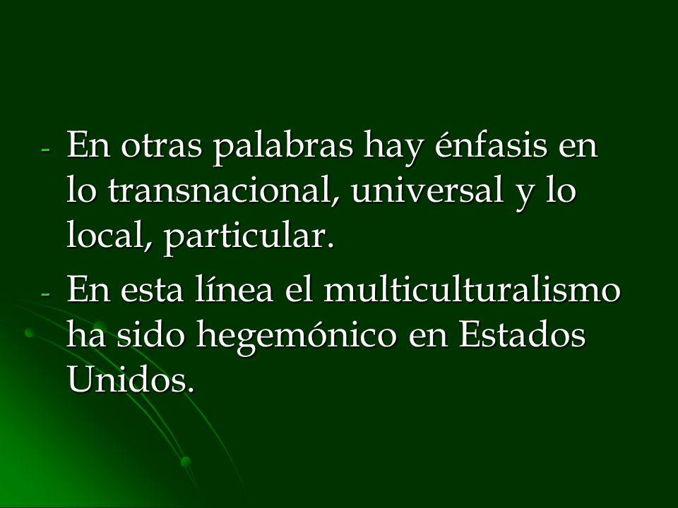 En otras palabras hay énfasis en lo transnacional, universal y lo local, particular.