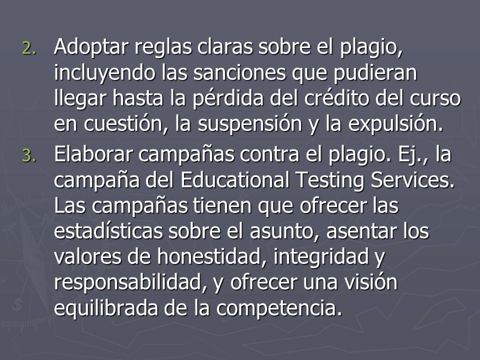 Adoptar reglas claras sobre el plagio, incluyendo las sanciones que pudieran llegar hasta la pérdida del crédito del curso en cuestión, la suspensión y la expulsión.