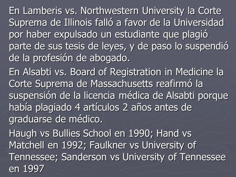 En Lamberis vs. Northwestern University la Corte Suprema de Illinois falló a favor de la Universidad por haber expulsado un estudiante que plagió parte de sus tesis de leyes, y de paso lo suspendió de la profesión de abogado.