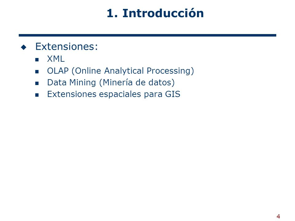 1. Introducción Extensiones: XML OLAP (Online Analytical Processing)