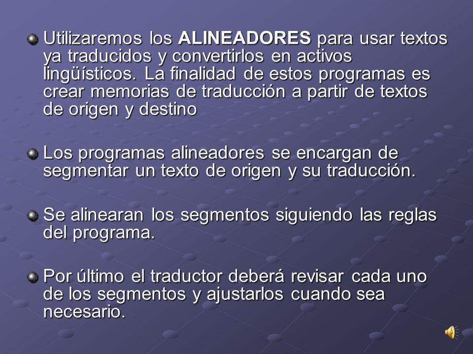 Utilizaremos los ALINEADORES para usar textos ya traducidos y convertirlos en activos lingüísticos. La finalidad de estos programas es crear memorias de traducción a partir de textos de origen y destino