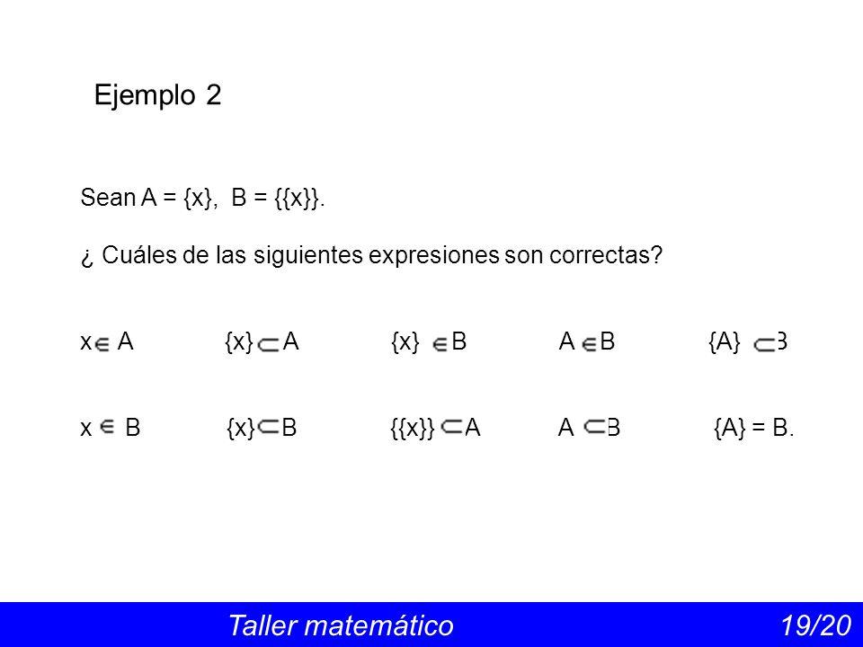 Ejemplo 2 Sean A = {x}, B = {{x}}.