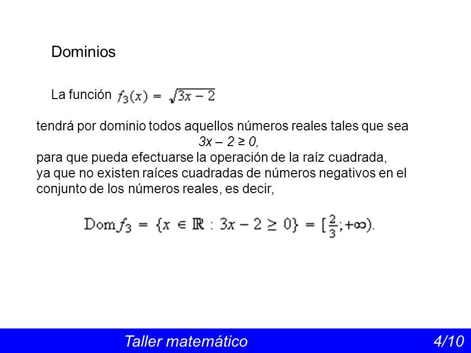 Dominios La función. tendrá por dominio todos aquellos números reales tales que sea. 3x – 2 ≥ 0,