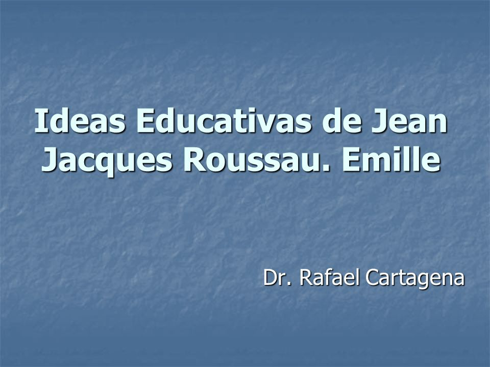 Ideas Educativas de Jean Jacques Roussau. Emille