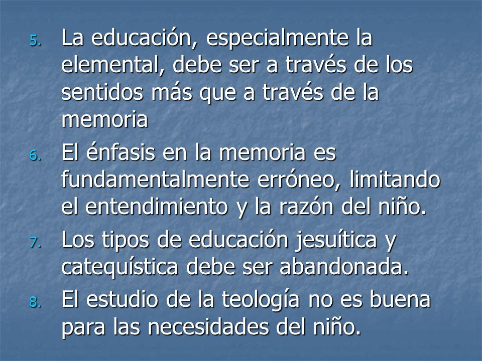 La educación, especialmente la elemental, debe ser a través de los sentidos más que a través de la memoria