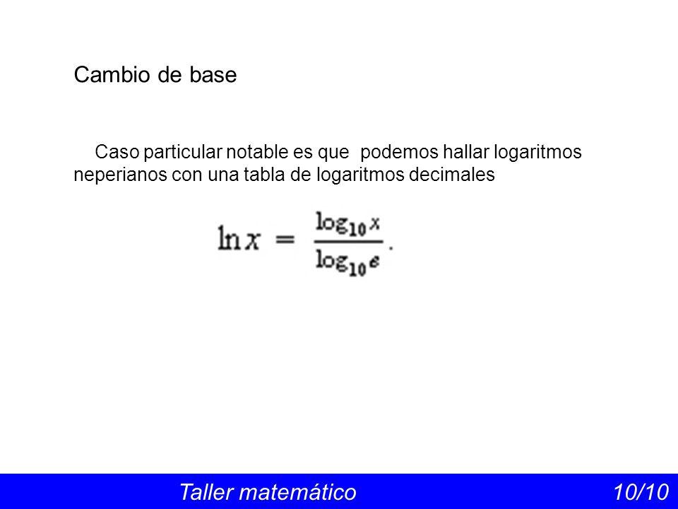 Cambio de base Caso particular notable es que podemos hallar logaritmos neperianos con una tabla de logaritmos decimales.