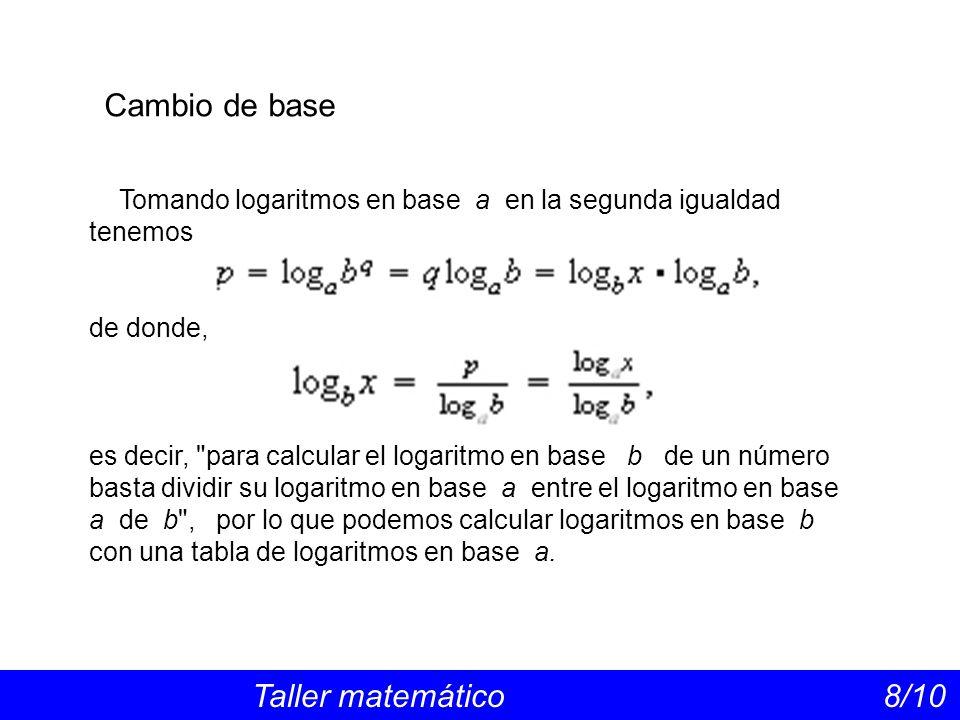 Cambio de base Tomando logaritmos en base a en la segunda igualdad tenemos. de donde,