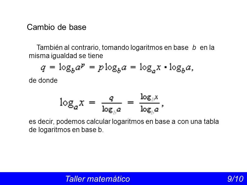 Cambio de base También al contrario, tomando logaritmos en base b en la misma igualdad se tiene. de donde.