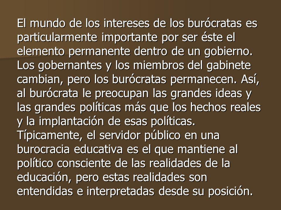 El mundo de los intereses de los burócratas es particularmente importante por ser éste el elemento permanente dentro de un gobierno.