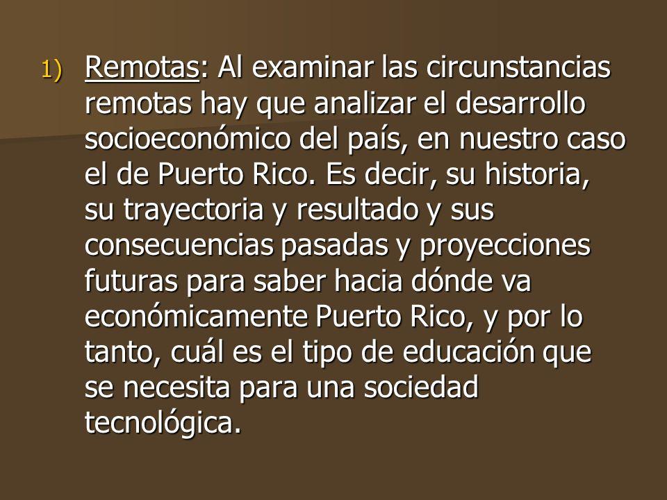 Remotas: Al examinar las circunstancias remotas hay que analizar el desarrollo socioeconómico del país, en nuestro caso el de Puerto Rico.