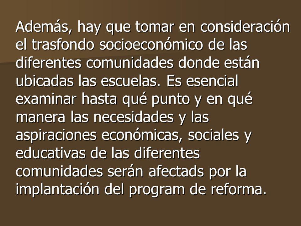 Además, hay que tomar en consideración el trasfondo socioeconómico de las diferentes comunidades donde están ubicadas las escuelas.