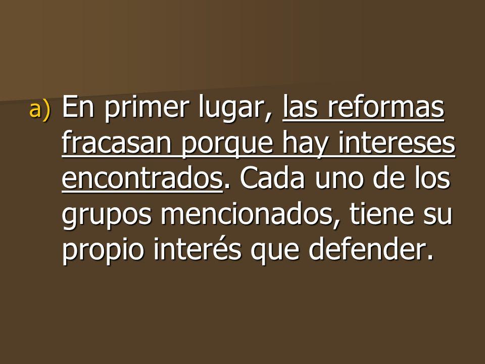 En primer lugar, las reformas fracasan porque hay intereses encontrados.