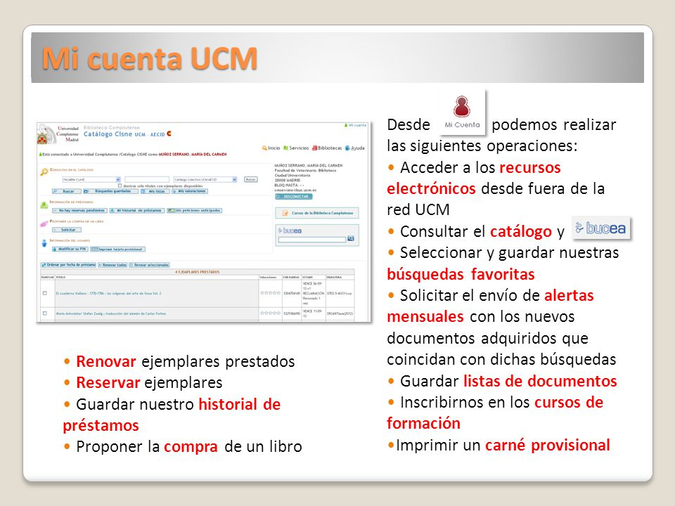 Mi cuenta UCM Desde podemos realizar las siguientes operaciones: