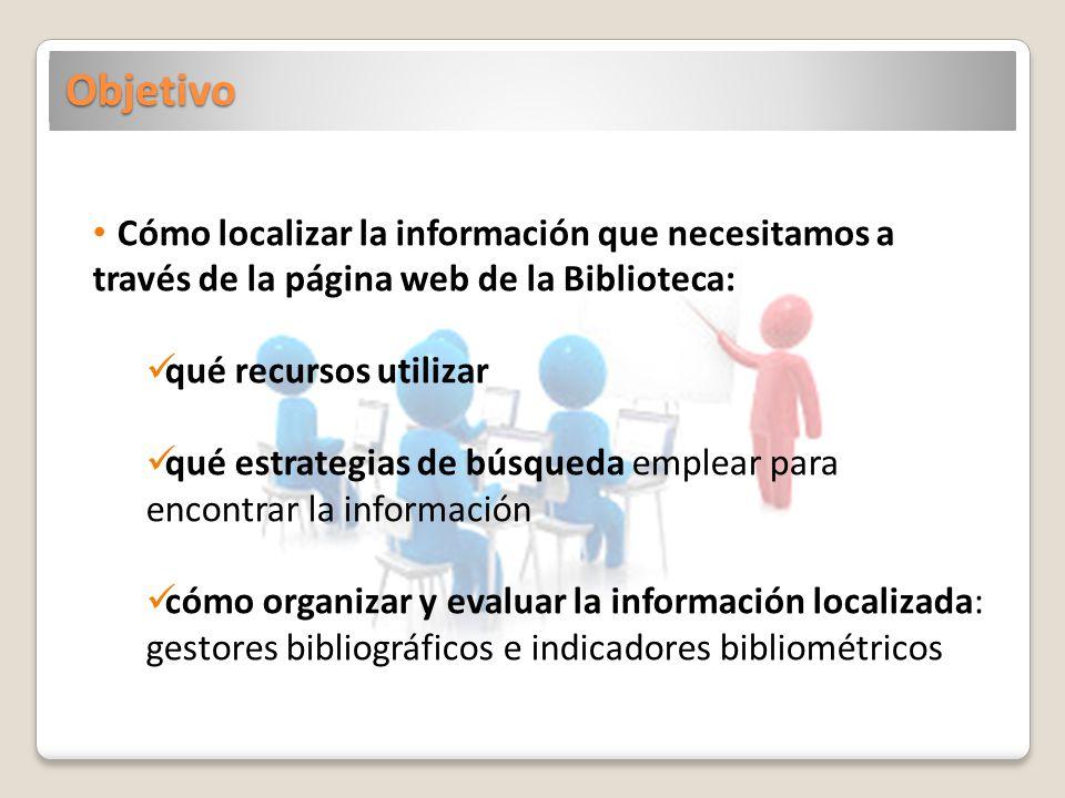 Objetivo Cómo localizar la información que necesitamos a través de la página web de la Biblioteca: qué recursos utilizar.