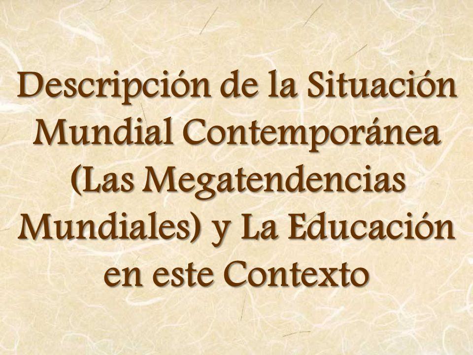 Descripción de la Situación Mundial Contemporánea (Las Megatendencias Mundiales) y La Educación en este Contexto