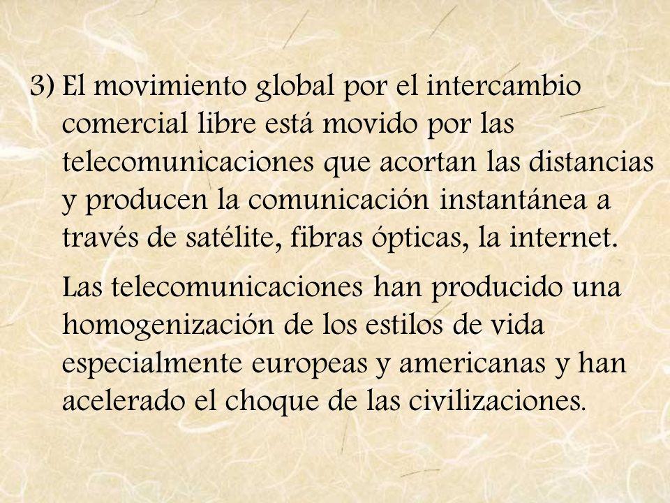 El movimiento global por el intercambio comercial libre está movido por las telecomunicaciones que acortan las distancias y producen la comunicación instantánea a través de satélite, fibras ópticas, la internet.
