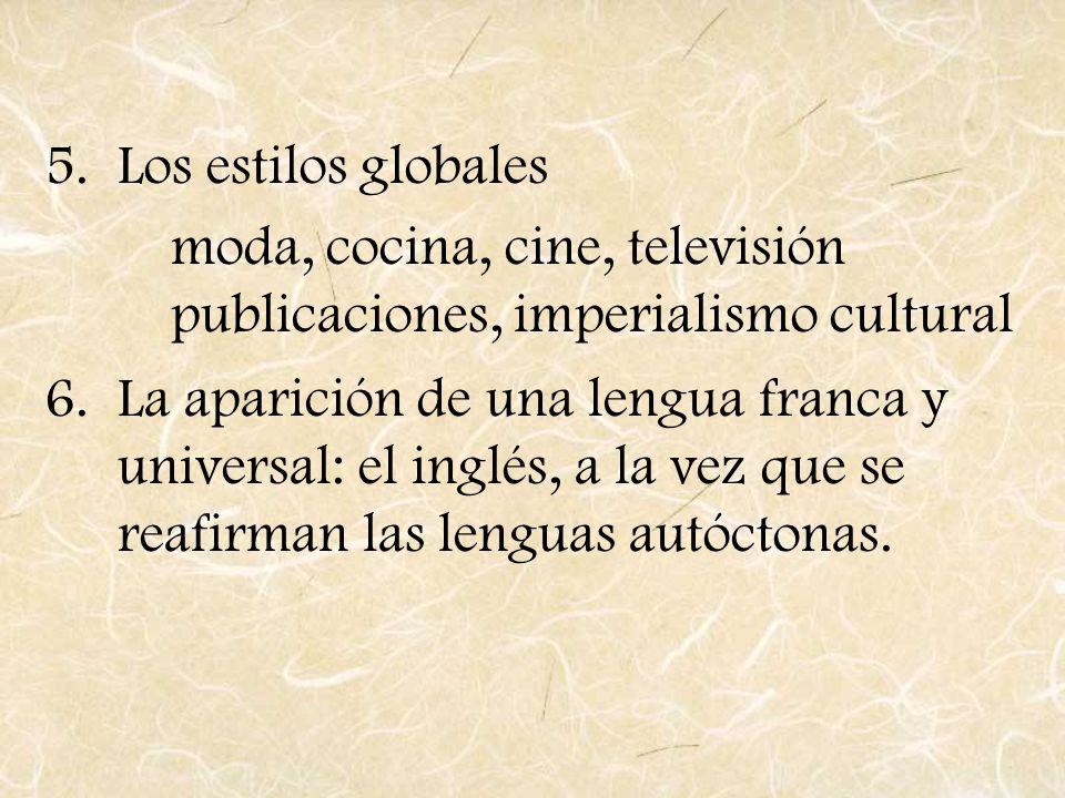 Los estilos globalesmoda, cocina, cine, televisión publicaciones, imperialismo cultural.