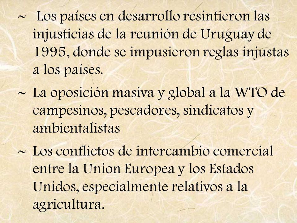 Los países en desarrollo resintieron las injusticias de la reunión de Uruguay de 1995, donde se impusieron reglas injustas a los países.