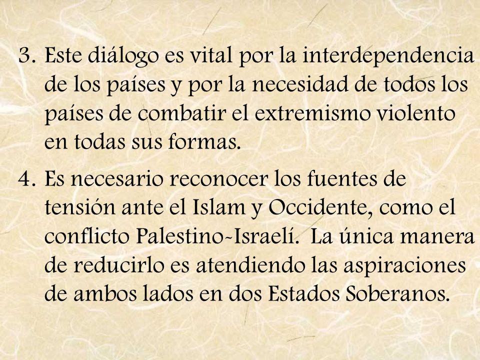 Este diálogo es vital por la interdependencia de los países y por la necesidad de todos los países de combatir el extremismo violento en todas sus formas.