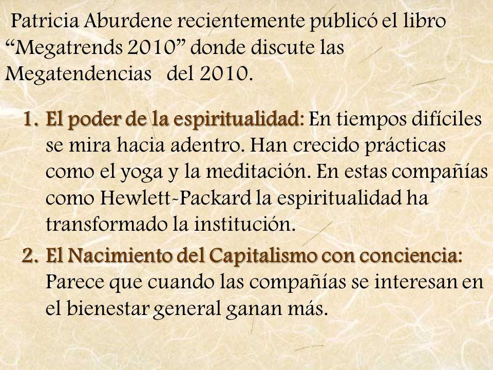 Patricia Aburdene recientemente publicó el libro Megatrends 2010 donde discute las Megatendencias del 2010.